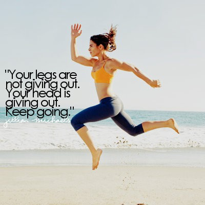 Your legs arent giving out. Your head is giving out. Keep going. - Renlish.com